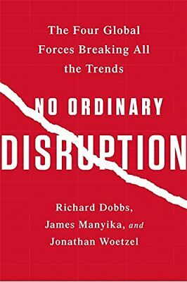 No Ordinary Disruption: The Four Global Forces Breaking All the Trends-James Man