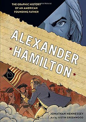 Alexander Hamilton: The Graphic History of an American Founding Father-Jonathan
