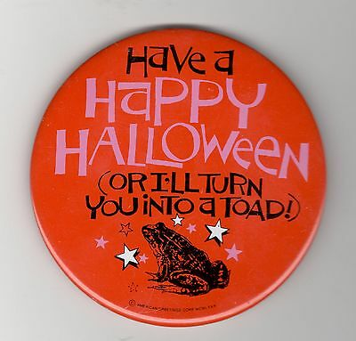 Holiday Pin  Button  Happy Halloween Or I'll Turn You Into A Toad 1980 American