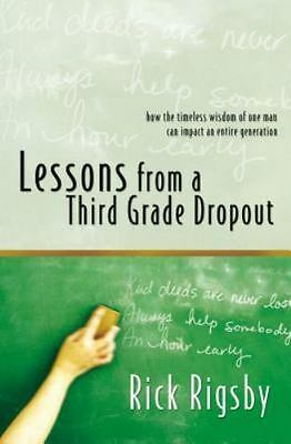 Lessons from a Third Grade Dropout : How the Timeless Wisdom of One Man Can...