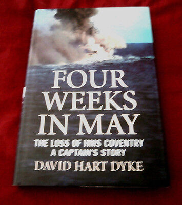 FOUR WEEKS IN MAY. LOSS OF HMS COVENTRY. David Hart Dyke. 2007. Fully Illustr.