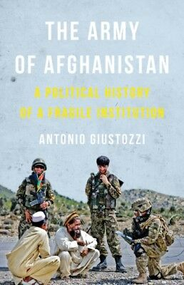 The Army of Afghanistan: A Political History of a Fragile Institution (Hardcove.