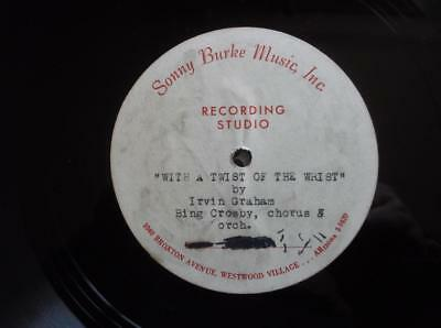 Bing Crosby 1 sided acetate Sonny Burke Music Inc. With a Twist of the Wrist