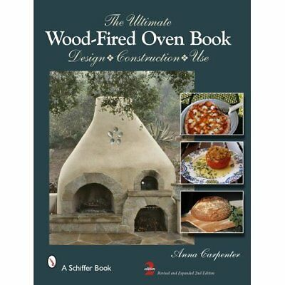 The Ultimate Wood-Fired Oven Book: Design, Construction, Use Carpenter, Anna