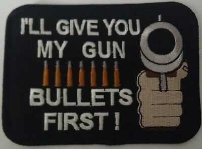 I'll Give You My Gun Bullets First 2nd Amendment Embroidered Biker Patch