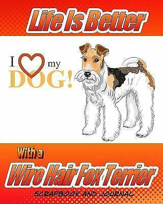 Dog Scrapbook: Life Is Better with a Wire Hair Fox Terrier Scrapbook and...