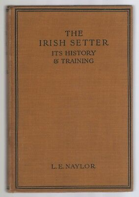 The Irish Setter History & Training Vintage Book Naylor Illus. RARE 1932 1st