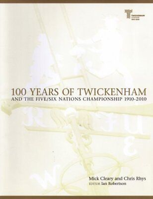 100 Years of Twickenham: and the Five/Six Nations Championship 1910-2010,Mick C