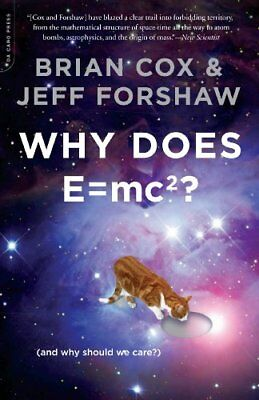 Why Does E=mc2?: (And Why Should We Care?),Brian Cox, Jeff Forshaw