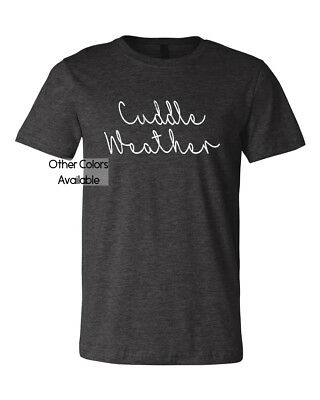 Cuddle Weather Mens Womens Cozy Print Graphic Trendy Comfy T Shirt Tee Shirt