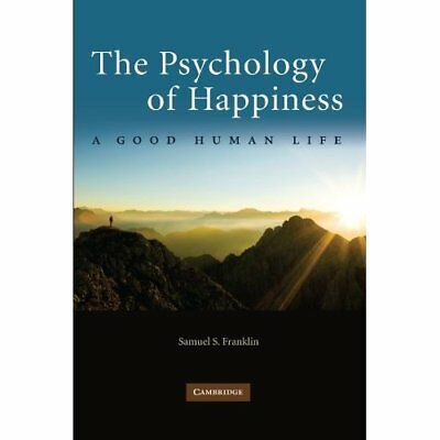 The Psychology of Happiness: A Good Human Life Franklin, Samuel S.