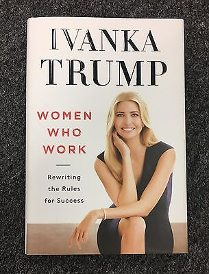 """Ivanka Trump Signed """" Women Who Work """" Hardcover Book AUTO Autograph Auction #2"""