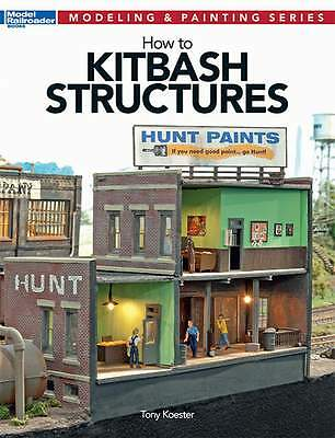 KALMBACH BOOK HOW TO KITBASH STRUCTURES by TONY KOESTER
