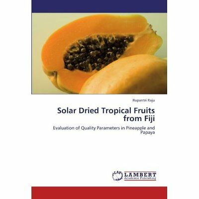 Solar Dried Tropical Fruits From Fiji: Evaluation Of Quality Parameters In Pinea