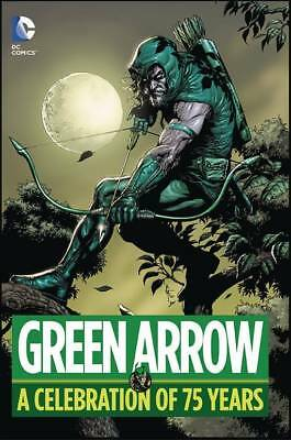 GREEN ARROW: A CELEBRATION OF 75 YEARS HARDCOVER 400 pages DC Comics HC
