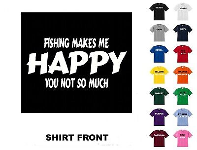 Fishing Makes Me Happy YouNot So MuchT-Shirt #D165 - Free Shipping