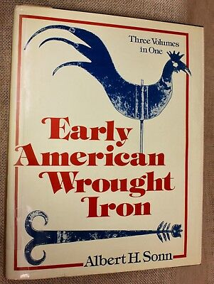 EARLY AMERICAN WROUGHT IRON reference book Albert Sonn Blacksmith 3 in 1 vintage