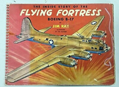Inside Story of The Flying Fortress Boeing B-17 by Jim Ray  1943