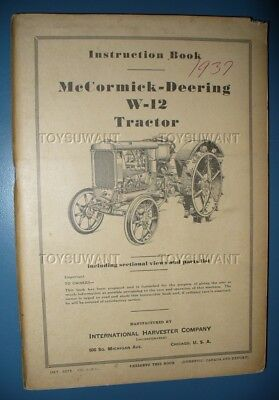 IHC McCORMICK-DEERING W-12 TRACTOR INSTRUCTION BOOK MANUAL 1937 INTERNATIONAL IH