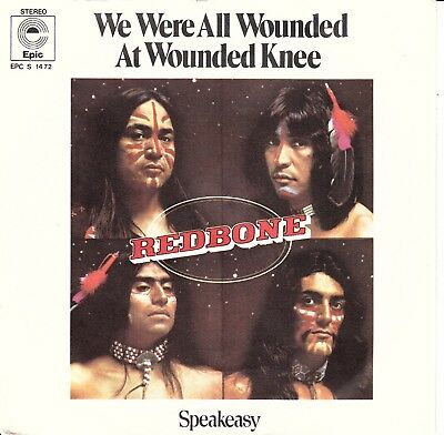 """7""""-   Redbone = We Were All Wounded At Wounded Knee / Speakeasy ...........1973"""