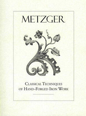 Classical Techniques of Hand Forged Iron by Max Metzger / blacksmith