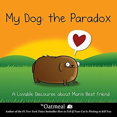 My Dog: The Paradox: A Lovable Discourse About Man's Best Friend-Matthew Inman