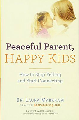 Peaceful Parent, Happy Kids: How to Stop Yelling and Start Connecting-Laura Mark