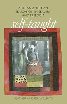 Self-taught: African American Education in Slavery and Freedom-Heather Andrea Wi