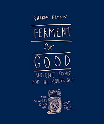 Ferment for Good: Ancient Food for the Modern Gut-Sharon Flynn
