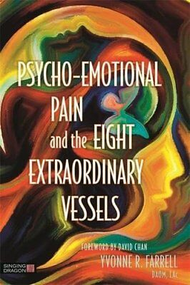 Psycho-Emotional Pain and the Eight Extraordinary Vessels-Yvonne R. Farrell