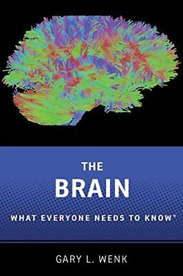 What Everyone Needs to Know: The Brain: What Everyone Needs to Know-Gary L. Wenk