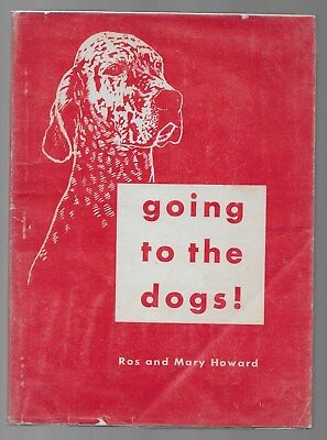 Going To The Dogs! English Setters Pointer Ranch Life Colorado Vintage Dog Book