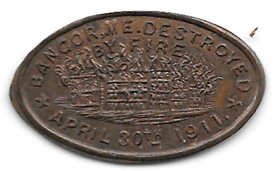 1911 elongated cent, Bangor,ME Destroyed By Fire, April 30, 1911 ME.-ban-1 Maine