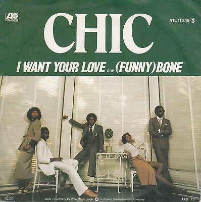 """7""""-   Chic = I Want Your Love / (Funny) Bone...................1978"""