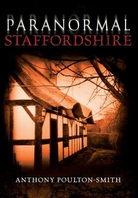 Paranormal Staffordshire (Paperback), Poulton-Smith, Anthony, 978...