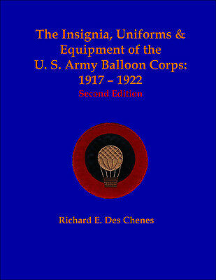 The Insignia, Uniforms & Equipment of the U.S. Army Balloon Corps Second Edition