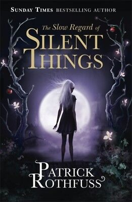 SLOW REGARD OF SILENT THINGS, Rothfuss, Patrick