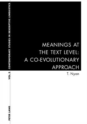 Meanings at the Text Level: v. 2: A Co-evolutionary Approach (Con...