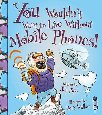 You Wouldn't Want to Live Without Mobile Phones! New Paperback Book Jim Pipe, Ro
