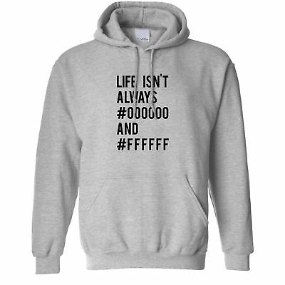 Life isn't always black and white Printed Slogan Quote Design Unisex Hoodie