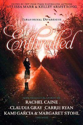 Enthralled: Paranormal Diversions. Edited by Melissa Marr, Kelley Armstrong New
