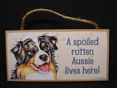 AUSSIE A Spoiled Rotten DOG wood SIGN wall hang PLAQUE Australian Shepherd puppy