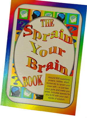 FUN BOOK WITH QUESTIONS, PUNS AND SPACES TO WRITE etc.The Sprain Your Brain Book