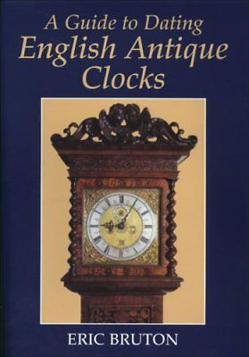A Guide to Dating English Antique Clocks,Eric Bruton