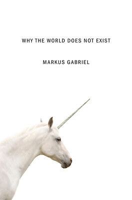 Why the World Does Not Exist, Markus Gabriel