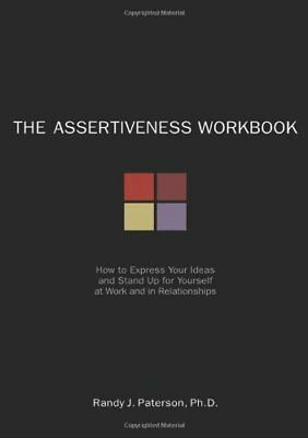The Assertiveness Workbook: How to Express Your Ideas and Stand Up for Yoursel,