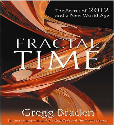 Fractal Time: The Secret of 2012 and a New World Age, Braden, Gregg