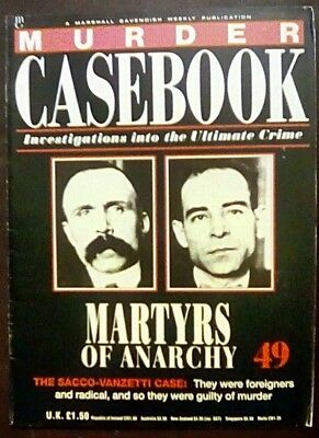Murder Casebook 49 Martys Of Anarchy The Sacco-Vanzetti Case
