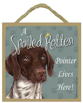 A Spoiled Rotten POINTER Dog SIGN Easel Stand WALL wood GERMAN SHORTHAIR PLAQUE
