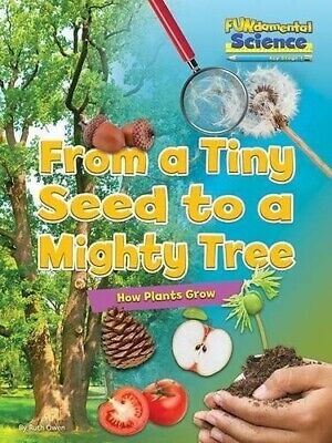 Fundamental Science Key Stage 1: From a Tiny Seed to a Mighty Tree: How...